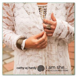 I am she ... Soul's Journey Home, CD by Cathy AJ Hardy